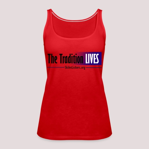The Tradition Lives - Women's Premium Tank Top