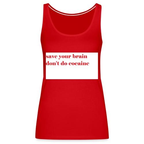 save your brain don't do cocaine - Women's Premium Tank Top