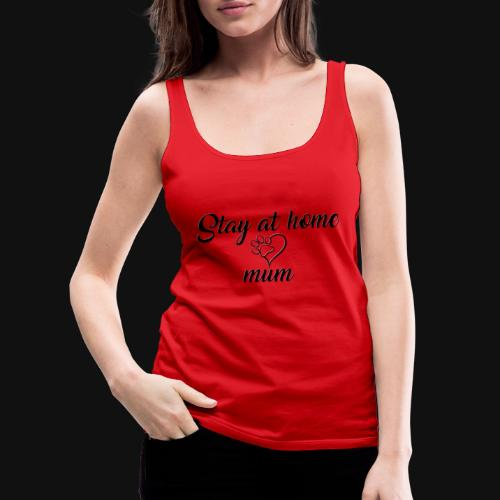 Stay At Home Mum - Women's Premium Tank Top