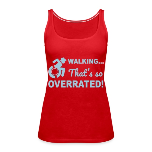 Walking that's so overrated for wheelchair users - Women's Premium Tank Top
