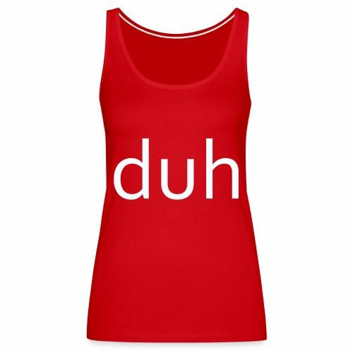 White Duh - Women's Premium Tank Top