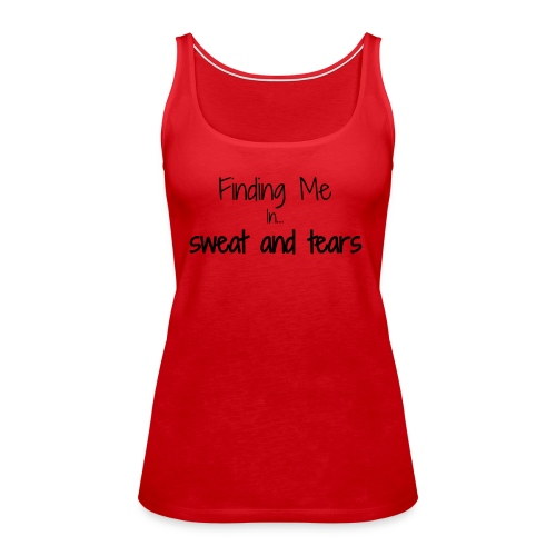 Finding me in sweat and tears - Women's Premium Tank Top