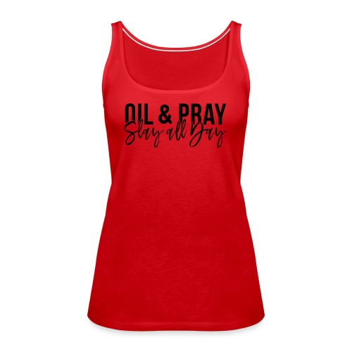 Oil and Pray Slay All Day - Women's Premium Tank Top