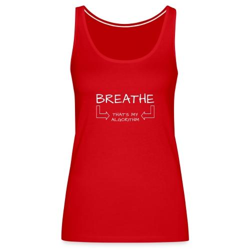 breathe - that's my algorithm - Women's Premium Tank Top