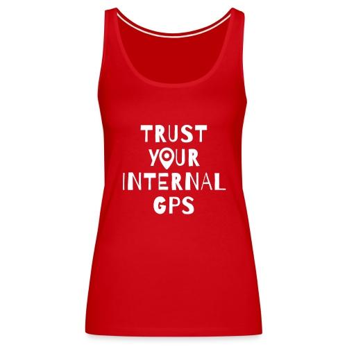 TRUST YOUR INTERNAL GPS - Women's Premium Tank Top