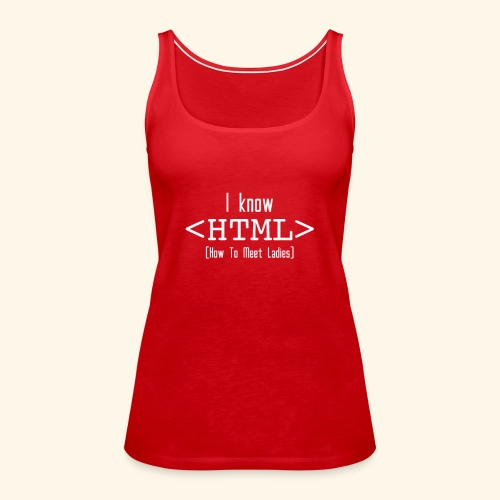 Know HTML T Shirt funny - Women's Premium Tank Top