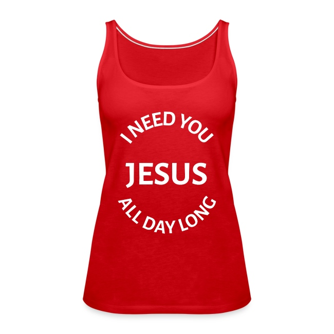 I NEED YOU JESUS ALL DAY LONG