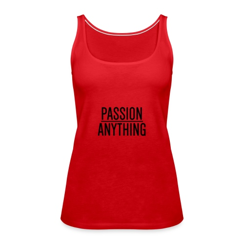 Passion Over Anything - Women's Premium Tank Top