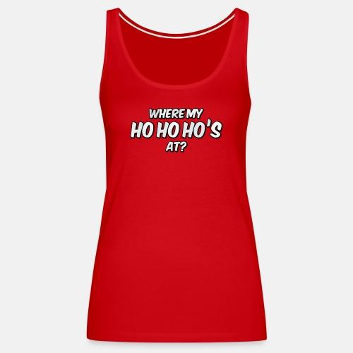 Where my ho ho ho's at?