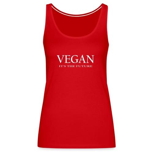 Vegan. It's the future - white font - Women's Premium Tank Top