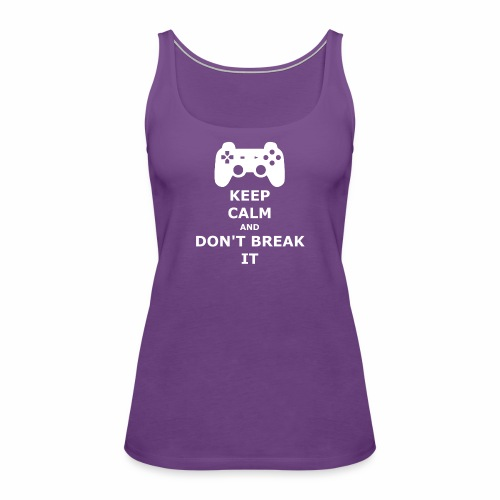 Keep Calm and don't break your game controller - Women's Premium Tank Top