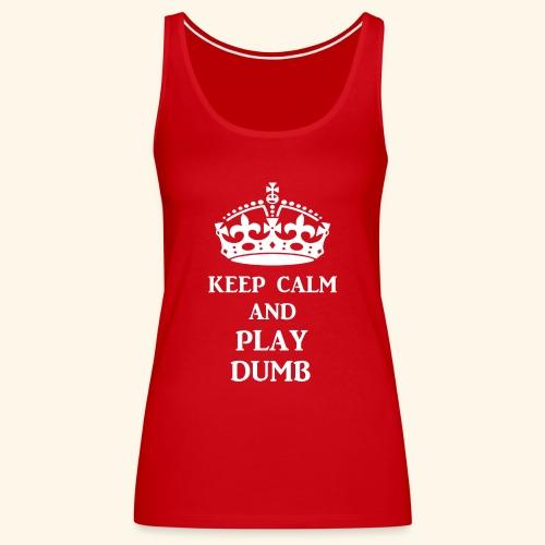 keep calm play dumb wht - Women's Premium Tank Top