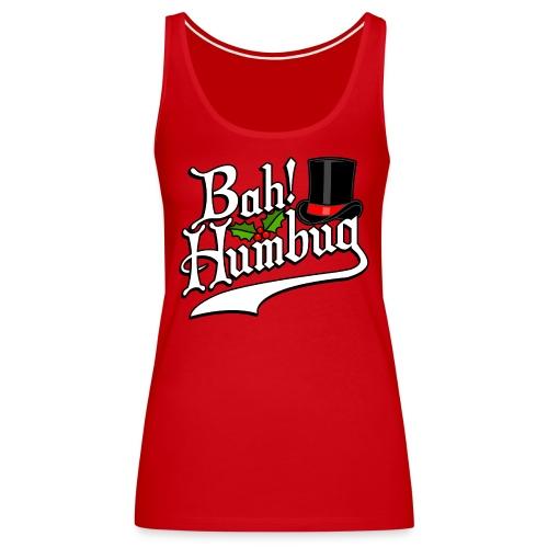 Bah Humbug Christmas Scrooge Funny No Humbuggery - Women's Premium Tank Top