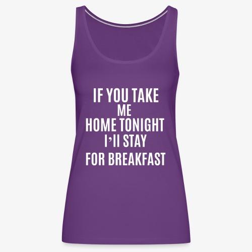 If You Take Me home - Women's Premium Tank Top