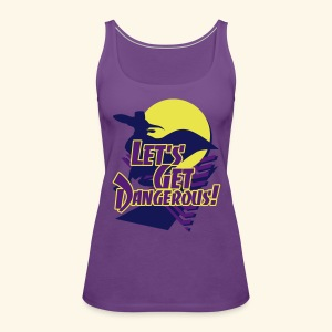 Let's get dangerous - Women's Premium Tank Top