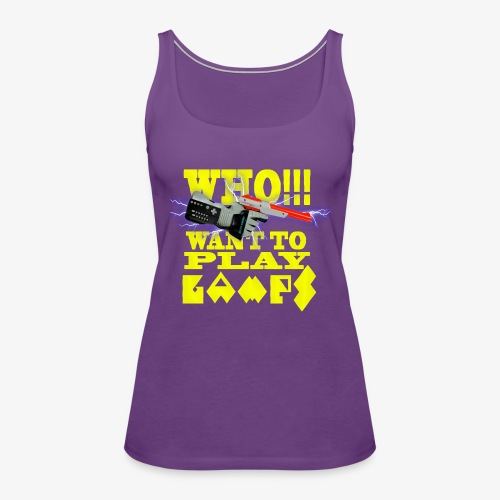 who want to play games - Women's Premium Tank Top