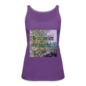 Be your own kind of beautiful - Women's Premium Tank Top