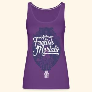 Foolish Mortals - Women's Premium Tank Top