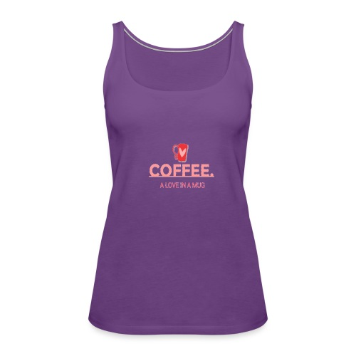 coffee a love in a mug t shirt - Women's Premium Tank Top