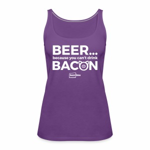 You Can't Drink Bacon - Women's Premium Tank Top