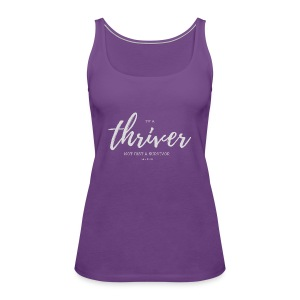 I'm a Thriver - Women's Premium Tank Top