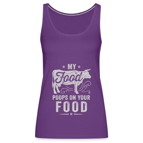 My Food Poops on Your Food - Women's Premium Tank Top