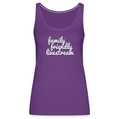 Family Friendly Livestream! - Women's Premium Tank Top