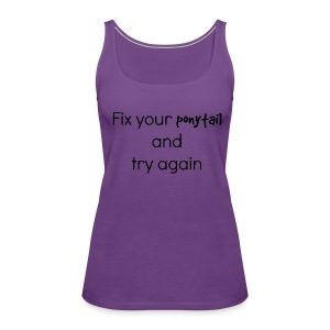 Fix your pony tail - Women's Premium Tank Top