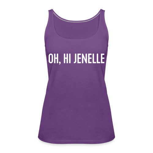 Oh, Hi Jenelle - Women's Premium Tank Top