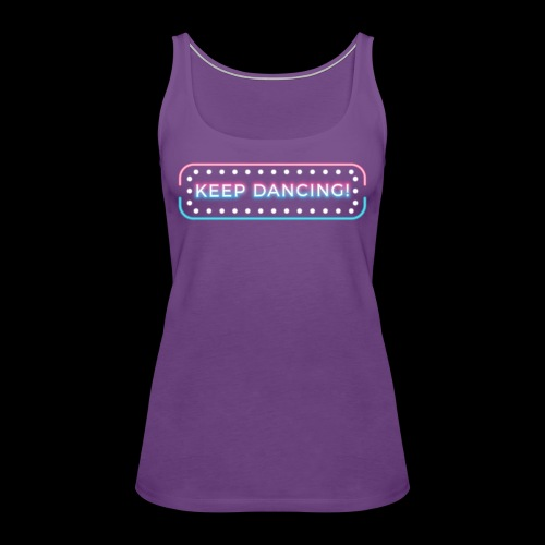 Keep Dancing! - Women's Premium Tank Top