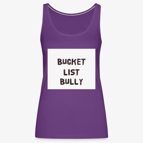 Bucket List Bully - Women's Premium Tank Top