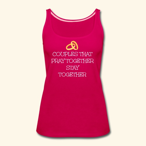 COUPLES THAT PRAY TOGETHER STAY TOGETHER - Women's Premium Tank Top