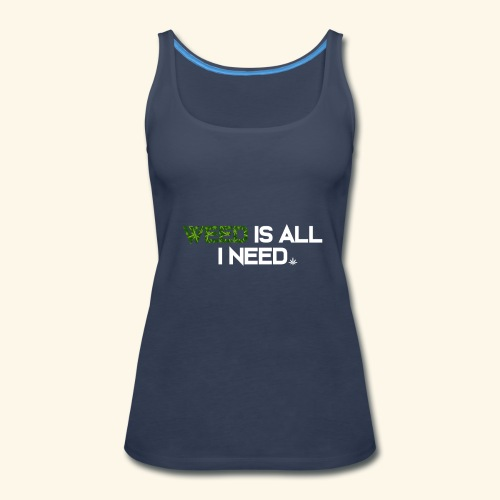 WEED IS ALL I NEED - T-SHIRT - HOODIE - CANNABIS - Women's Premium Tank Top