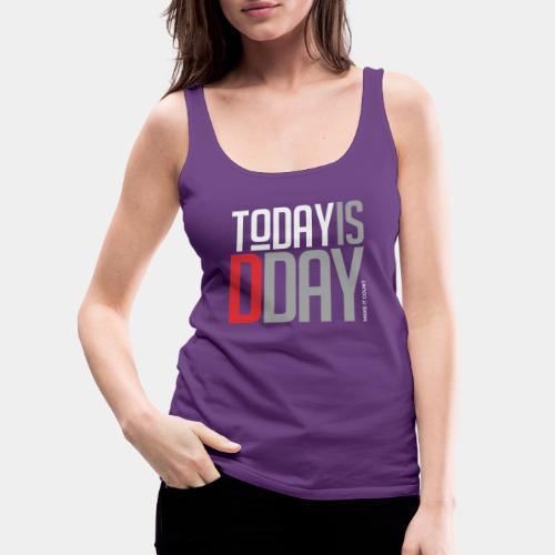 today day important - Women's Premium Tank Top