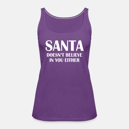 Santa doesn't believe in you either!