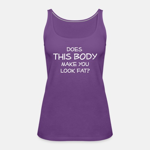 Does this body make you look fat ats