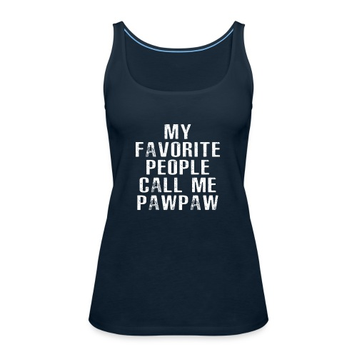 My Favorite People Called me PawPaw - Women's Premium Tank Top