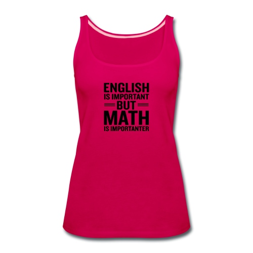 English Is Important But Math Is Importanter merch - Women's Premium Tank Top