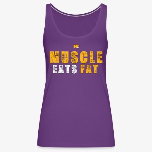 Muscle Eats Fat (Royal Yellow) - Women's Premium Tank Top