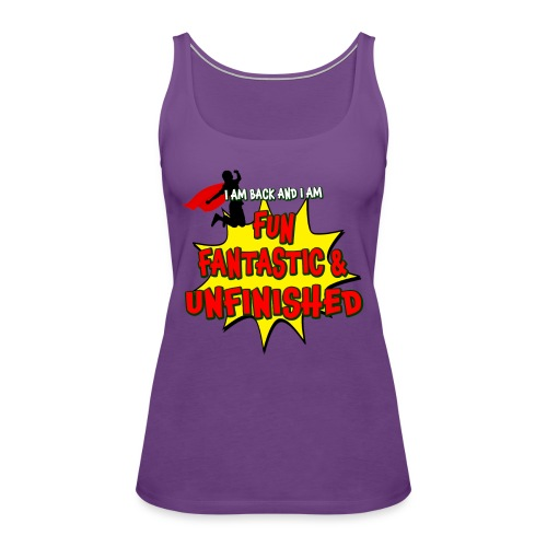 Fun Fantastic and UNFINISHED - Back to School - Women's Premium Tank Top