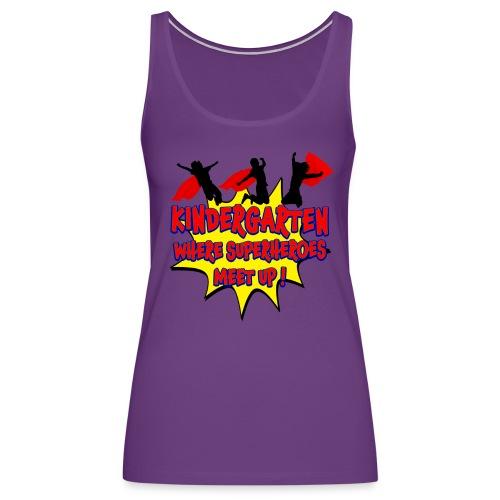 Kindergarten where SUPERHEROES meet up! - Women's Premium Tank Top