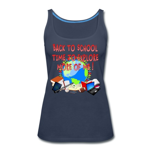 BACK TO SCHOOL, TIME TO EXPLORE MORE OF ME ! - Women's Premium Tank Top