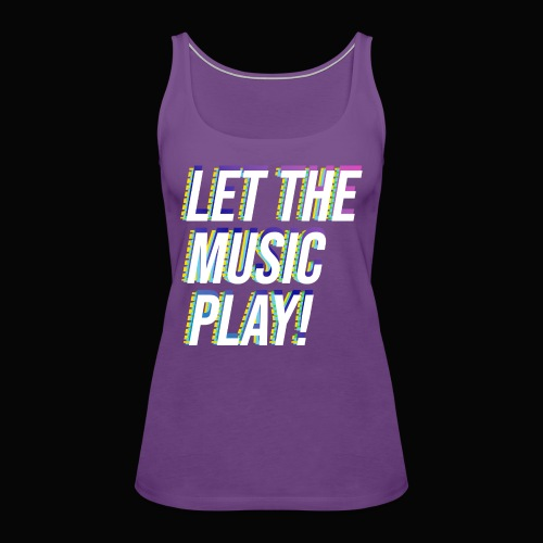 Let The Music Play! - Women's Premium Tank Top