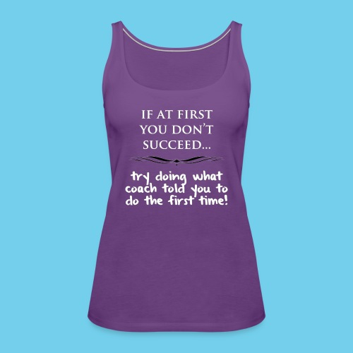 If at first you don t succeed - Women's Premium Tank Top