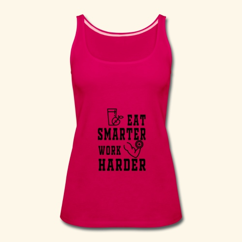 Eat smarter work harder fitness t-Shirt - Women's Premium Tank Top