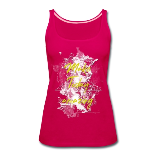 Make today amazing - Women's Premium Tank Top