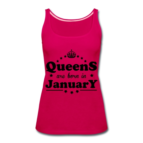 Queens are born in January - Women's Premium Tank Top