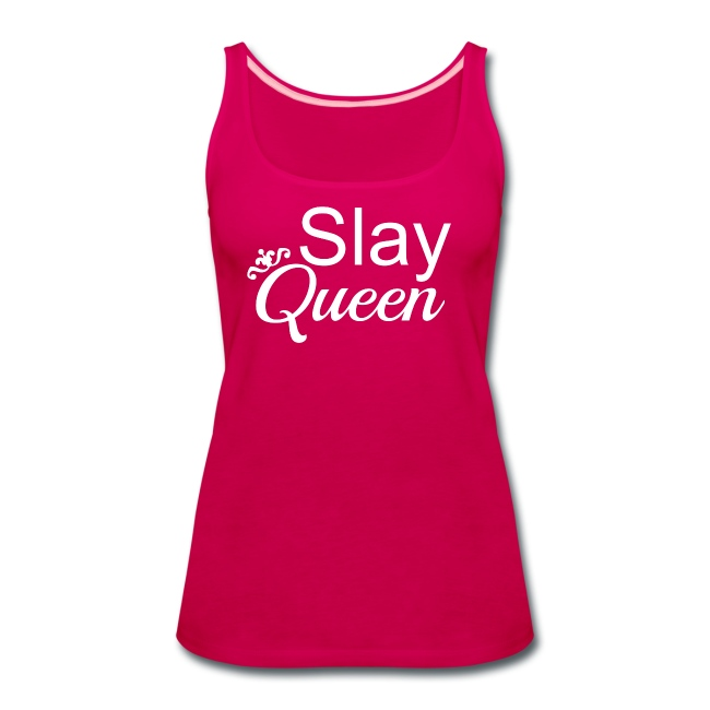 Slay My Queens - White Text