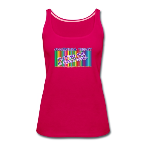 Occupational Therapy Putting the fun in functional - Women's Premium Tank Top