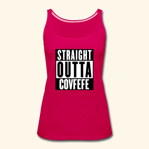 STRAIGHT OUTTA COVFEFE - Women's Premium Tank Top